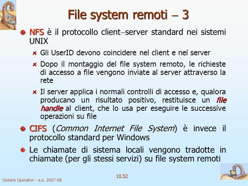 File system remoti  3 NFS è il protocollo clientserver standard nei sistemi UNIX. Gli UserID devono coincidere nel client e nel server.