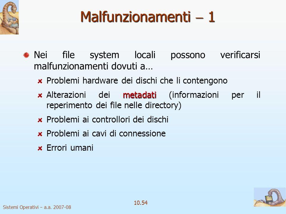 Malfunzionamenti  1 Nei file system locali possono verificarsi malfunzionamenti dovuti a… Problemi hardware dei dischi che li contengono.