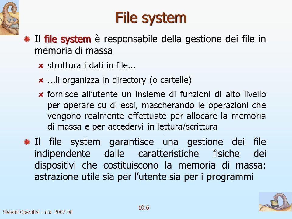 File system Il file system è responsabile della gestione dei file in memoria di massa. struttura i dati in file...