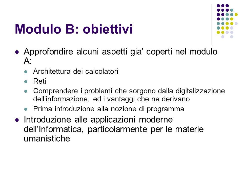 Modulo B: obiettivi Approfondire alcuni aspetti gia' coperti nel modulo A: Architettura dei calcolatori.