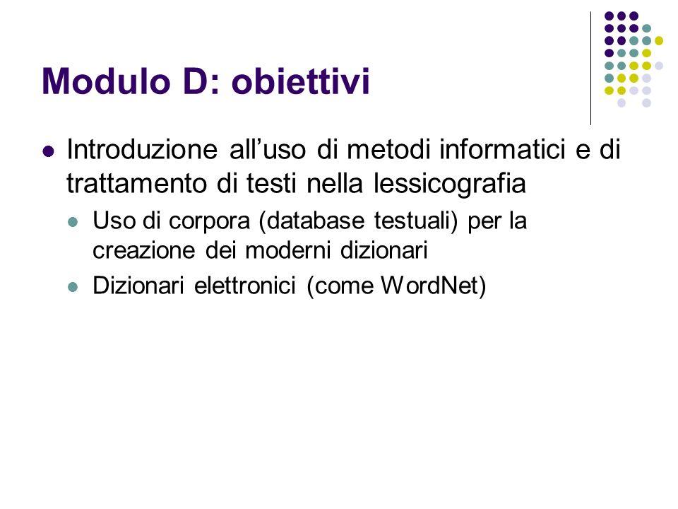 Modulo D: obiettivi Introduzione all'uso di metodi informatici e di trattamento di testi nella lessicografia.