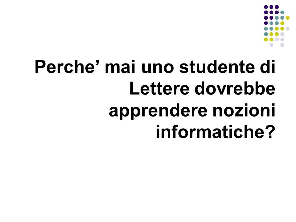 Perche' mai uno studente di Lettere dovrebbe apprendere nozioni informatiche