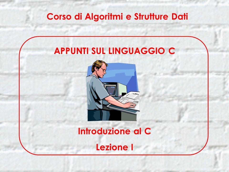 Corso di Algoritmi e Strutture Dati APPUNTI SUL LINGUAGGIO C