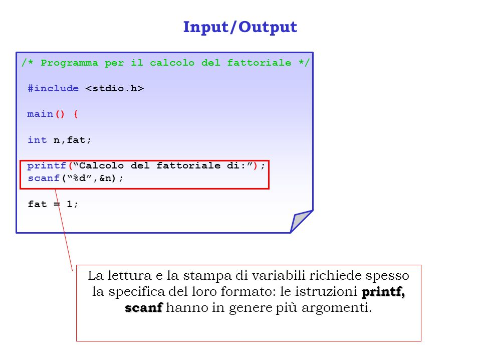 Input/Output /* Programma per il calcolo del fattoriale */ #include <stdio.h> main() { int n,fat;