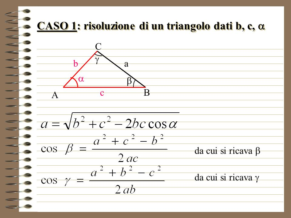 CASO 1: risoluzione di un triangolo dati b, c, a