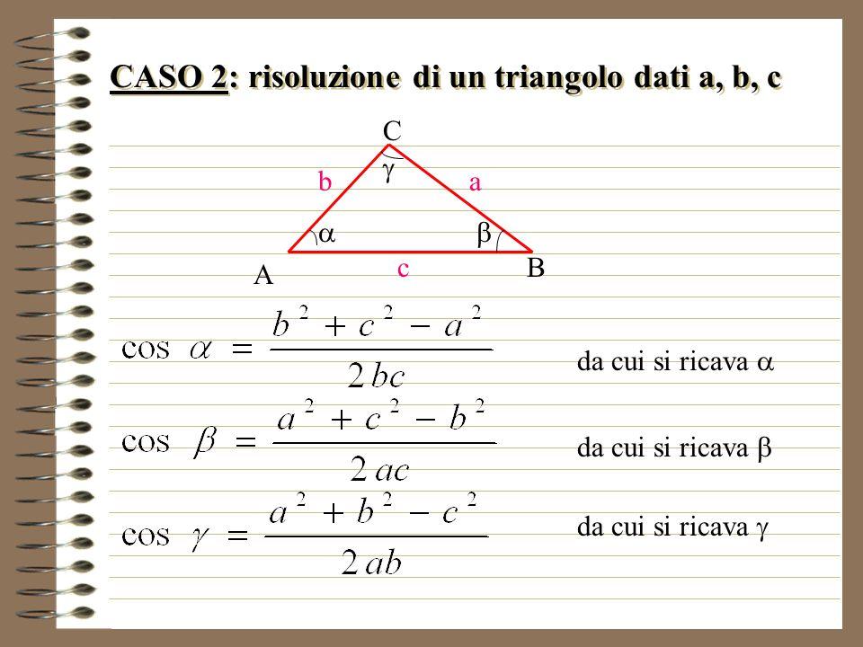 CASO 2: risoluzione di un triangolo dati a, b, c