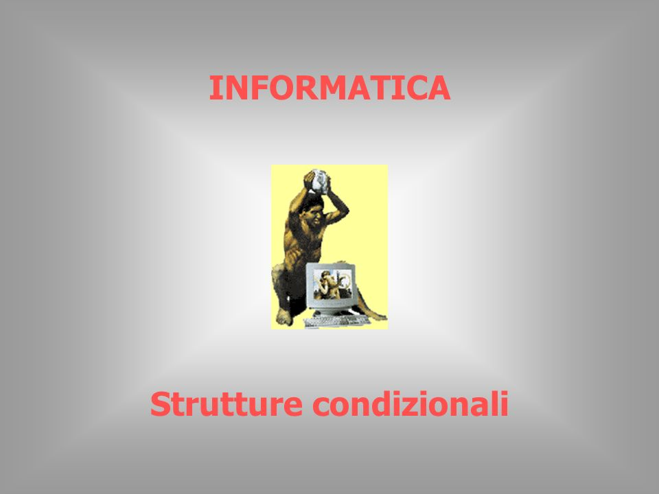 INFORMATICA Strutture condizionali