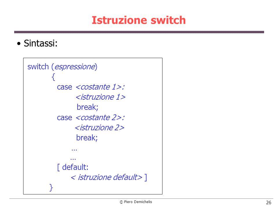 Istruzione switch Sintassi: switch (espressione) {