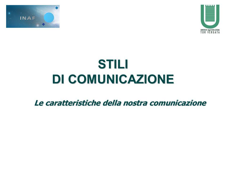 STILI DI COMUNICAZIONE Le caratteristiche della nostra comunicazione
