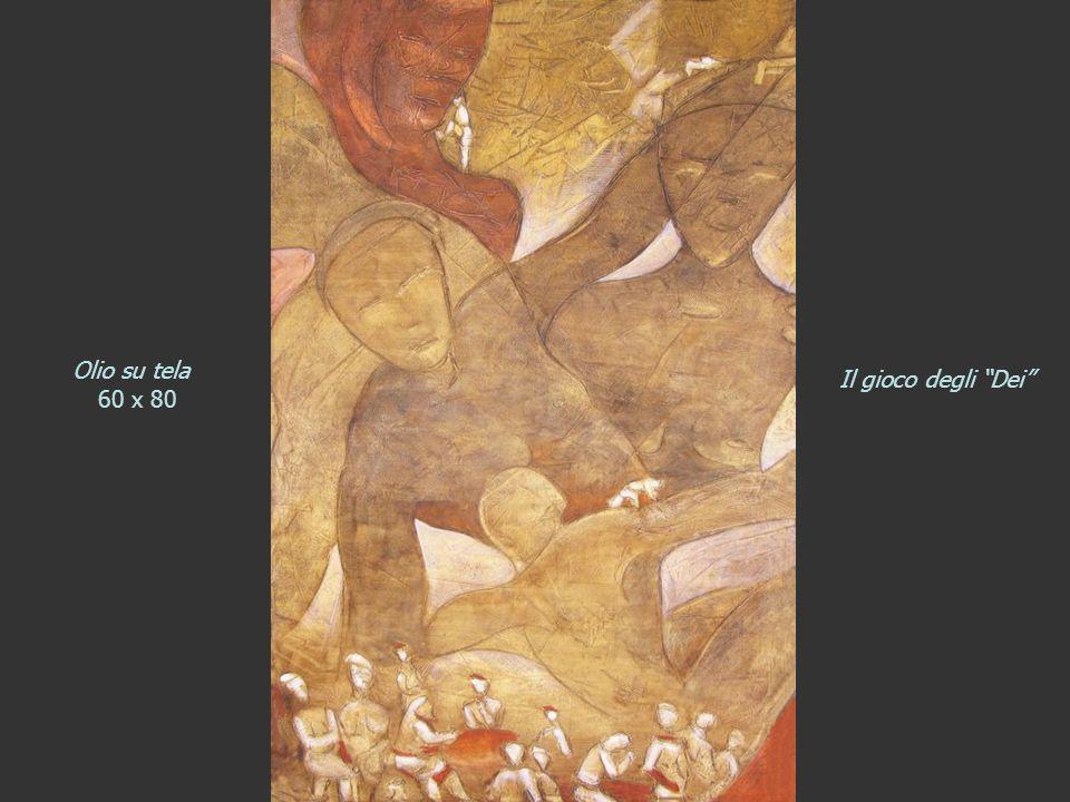 Olio su tela 60 x 80 Il gioco degli Dei
