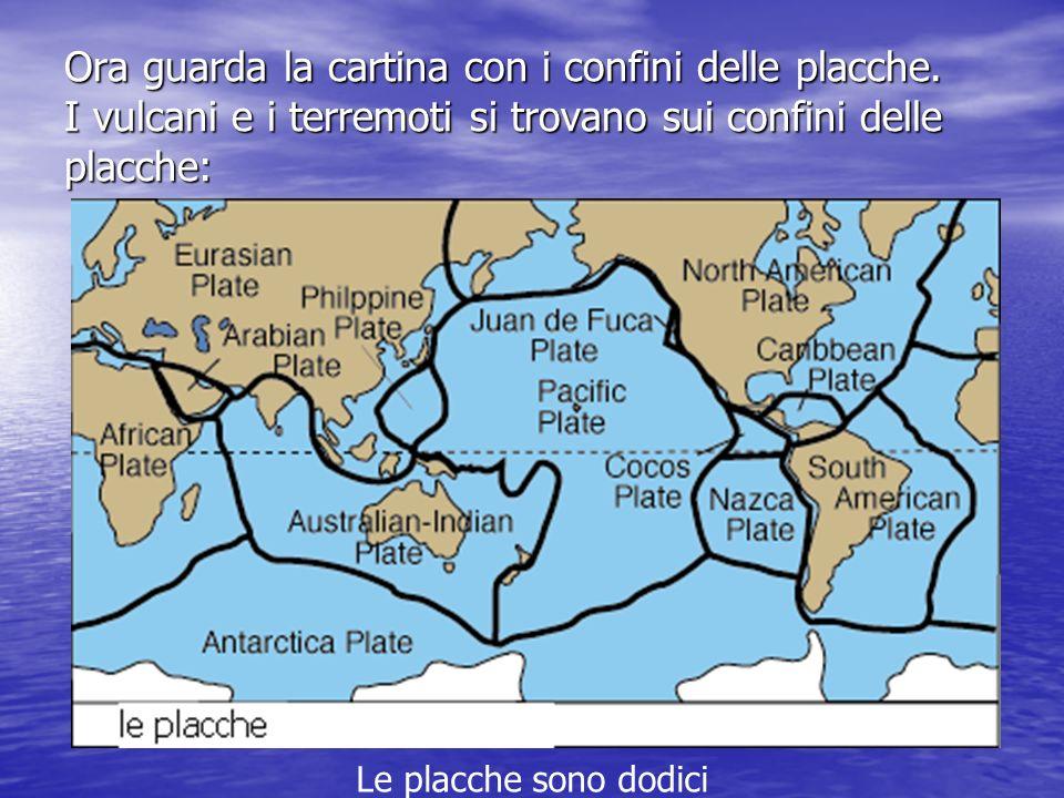 Ora guarda la cartina con i confini delle placche