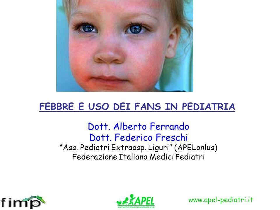 FEBBRE E USO DEI FANS IN PEDIATRIA Dott. Alberto Ferrando
