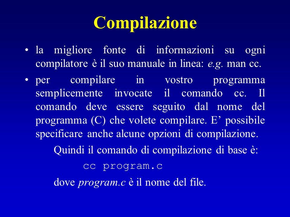 Compilazione la migliore fonte di informazioni su ogni compilatore è il suo manuale in linea: e.g. man cc.