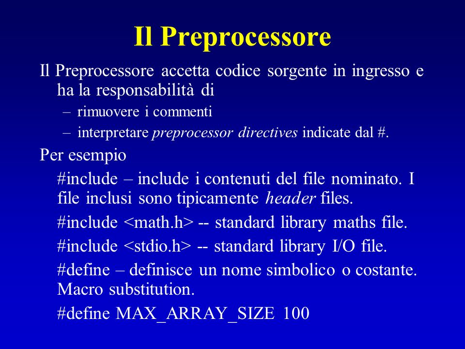 Il Preprocessore Il Preprocessore accetta codice sorgente in ingresso e ha la responsabilità di. rimuovere i commenti.