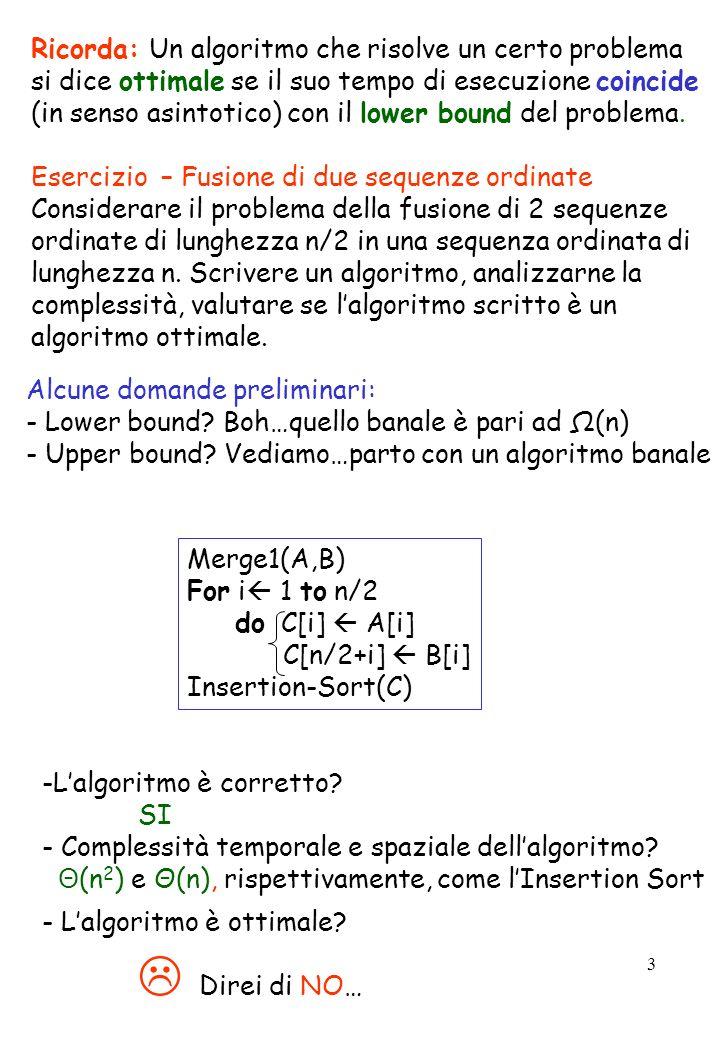 Ricorda: Un algoritmo che risolve un certo problema si dice ottimale se il suo tempo di esecuzione coincide (in senso asintotico) con il lower bound del problema.