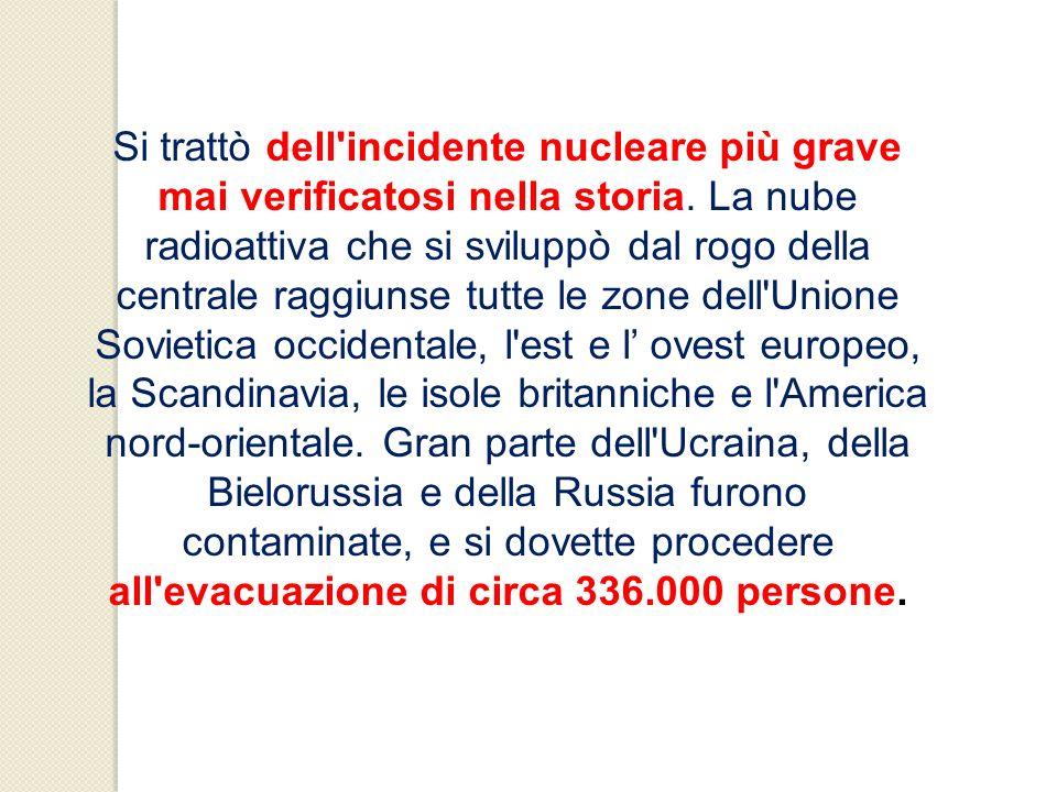 Si trattò dell incidente nucleare più grave mai verificatosi nella storia.