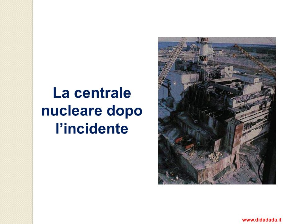 La centrale nucleare dopo l'incidente