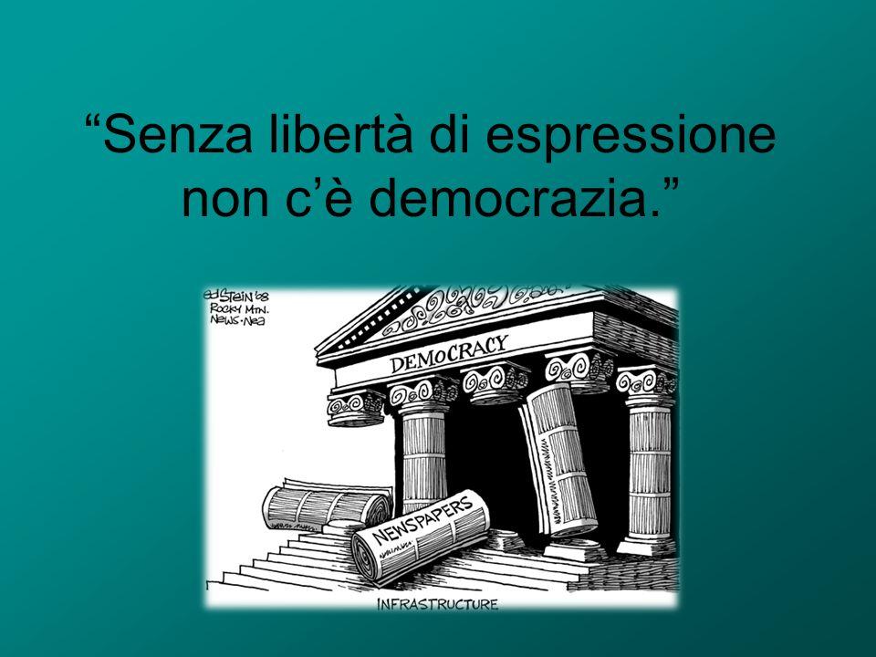 Senza libertà di espressione non c'è democrazia.