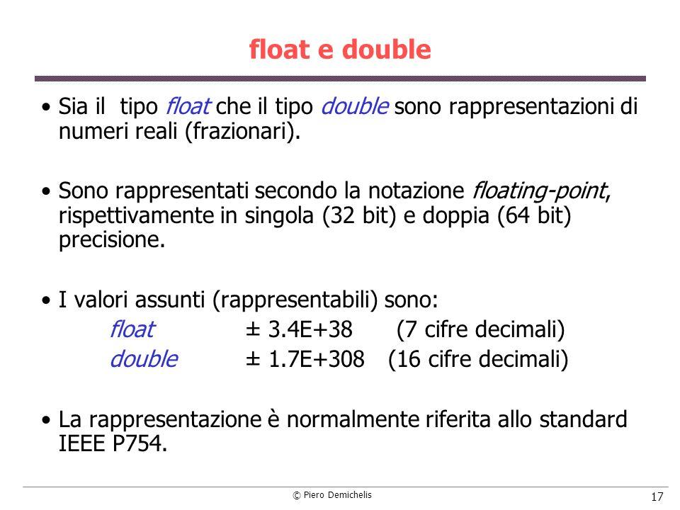 float e double Sia il tipo float che il tipo double sono rappresentazioni di numeri reali (frazionari).