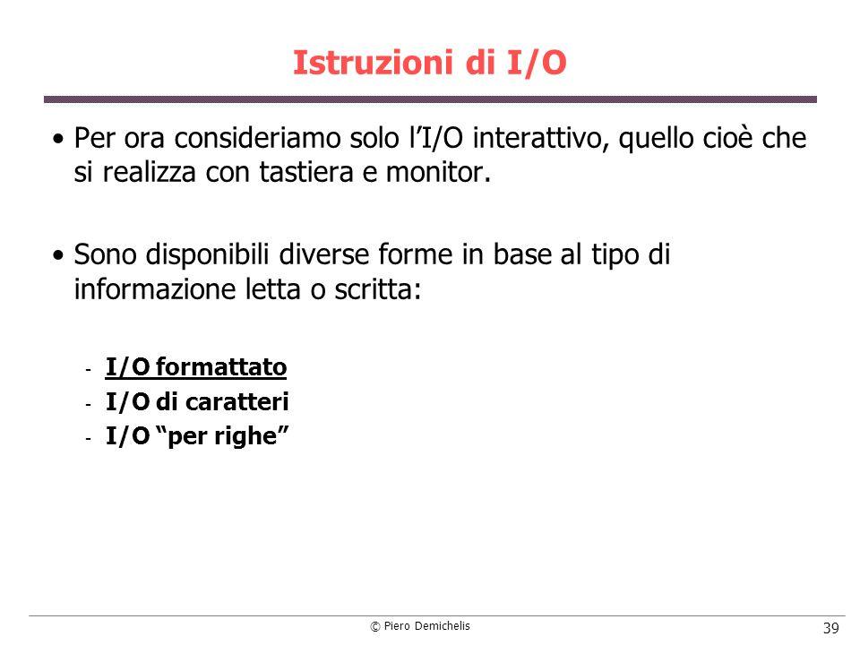 Istruzioni di I/O Per ora consideriamo solo l'I/O interattivo, quello cioè che si realizza con tastiera e monitor.