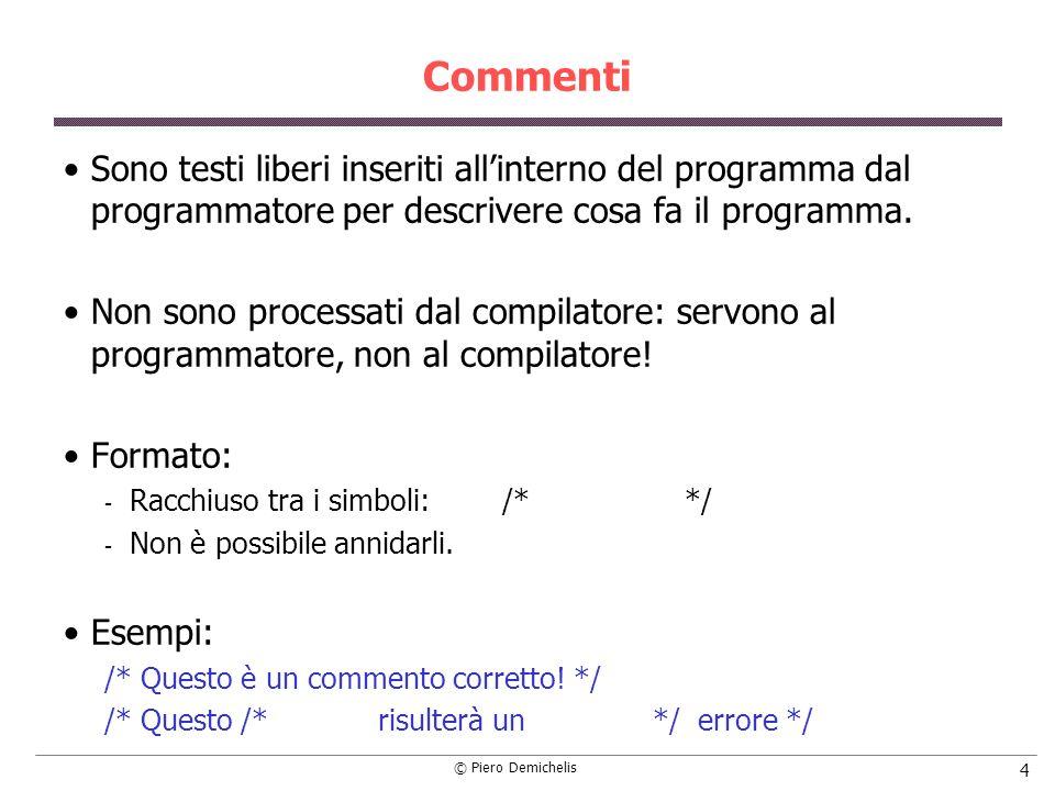 Commenti Sono testi liberi inseriti all'interno del programma dal programmatore per descrivere cosa fa il programma.