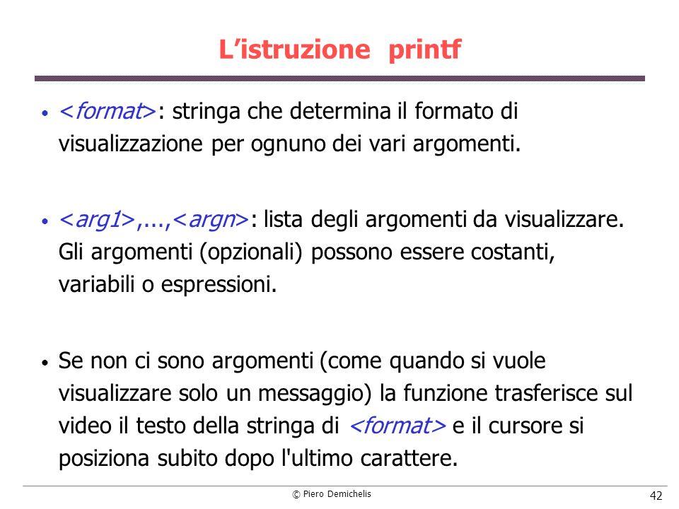 L'istruzione printf <format>: stringa che determina il formato di visualizzazione per ognuno dei vari argomenti.