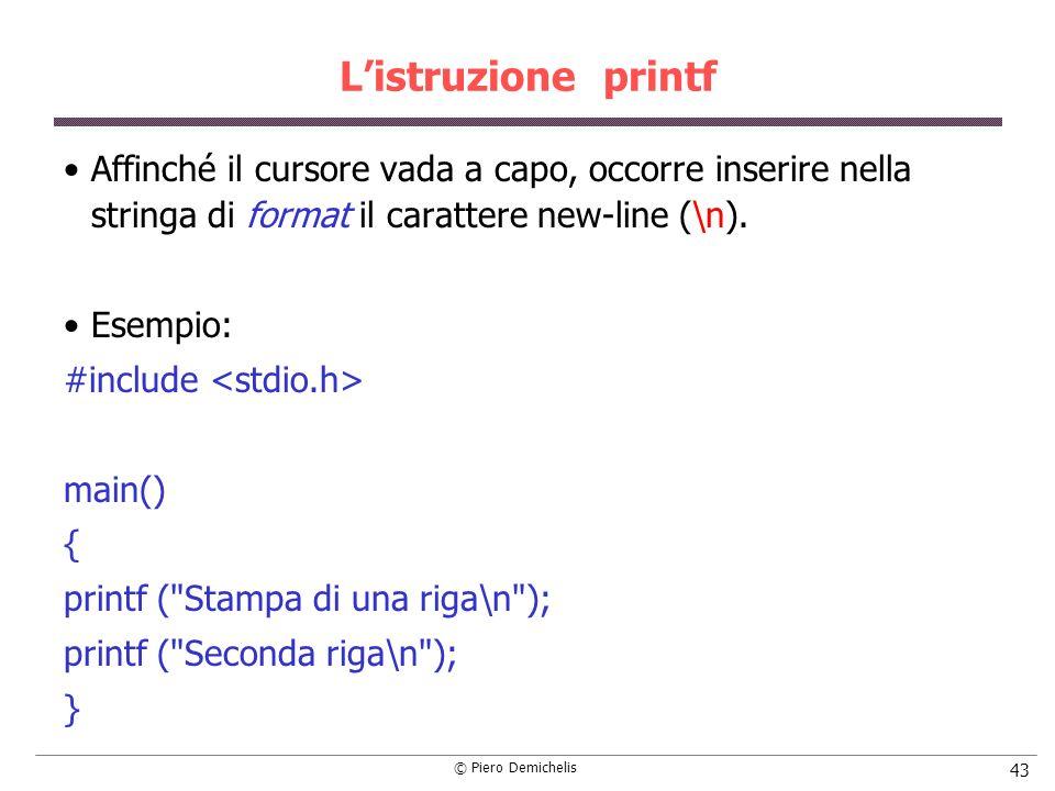 L'istruzione printf Affinché il cursore vada a capo, occorre inserire nella stringa di format il carattere new-line (\n).