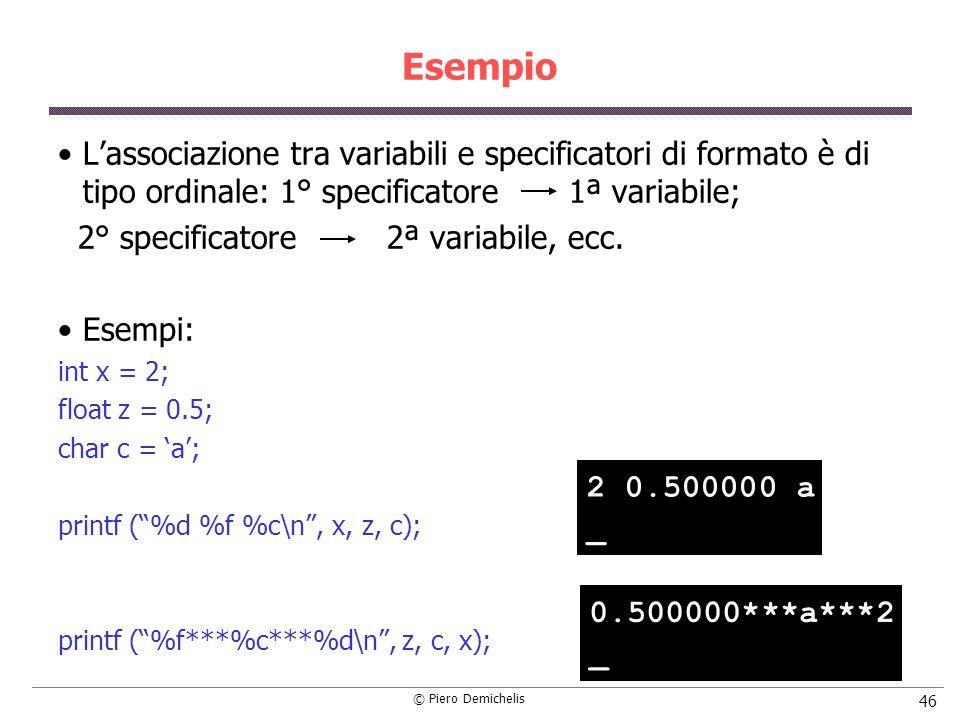 Esempio L'associazione tra variabili e specificatori di formato è di tipo ordinale: 1° specificatore 1ª variabile;