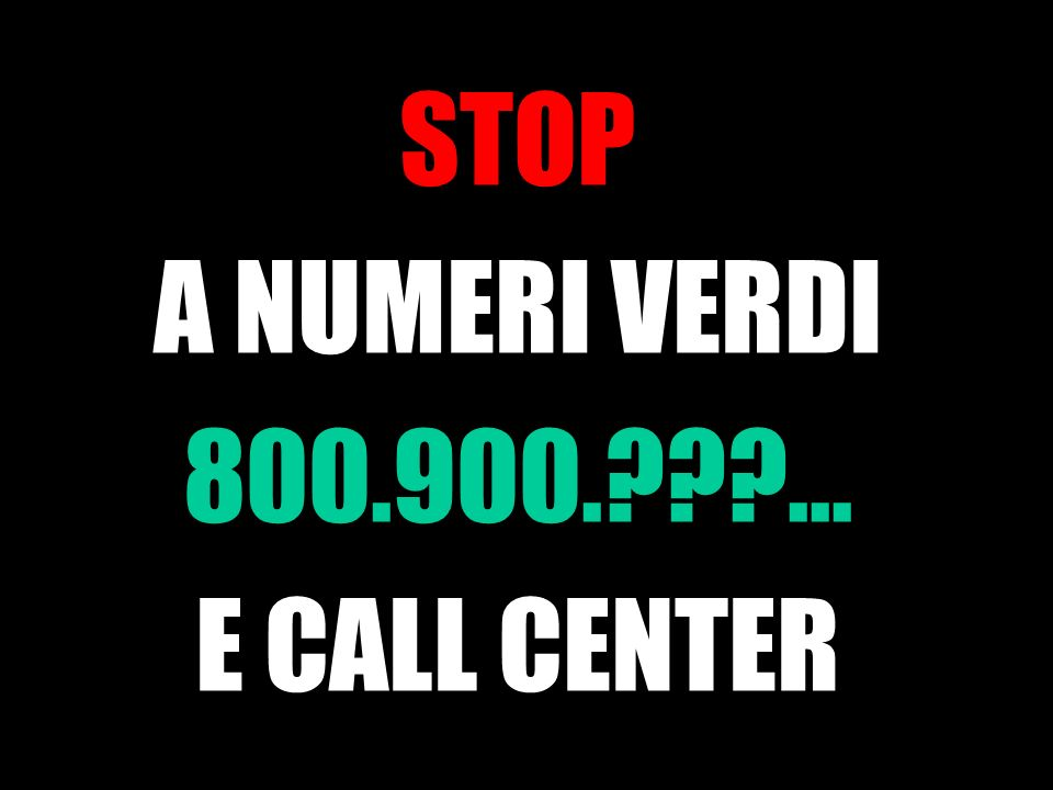 STOP A NUMERI VERDI 800.900. ... E CALL CENTER