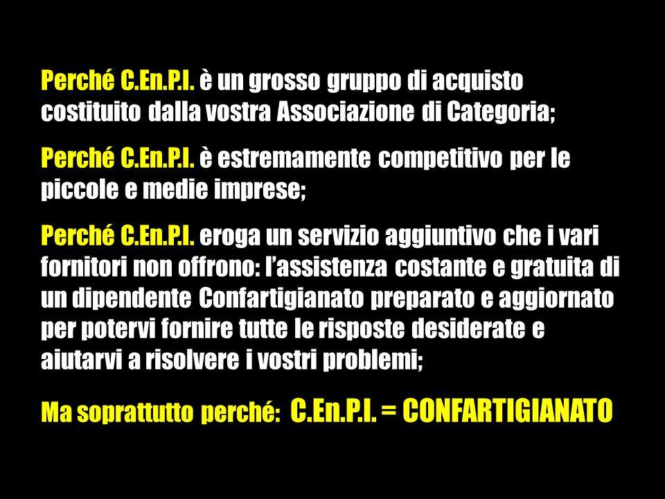 Perché C.En.P.I. è un grosso gruppo di acquisto costituito dalla vostra Associazione di Categoria;