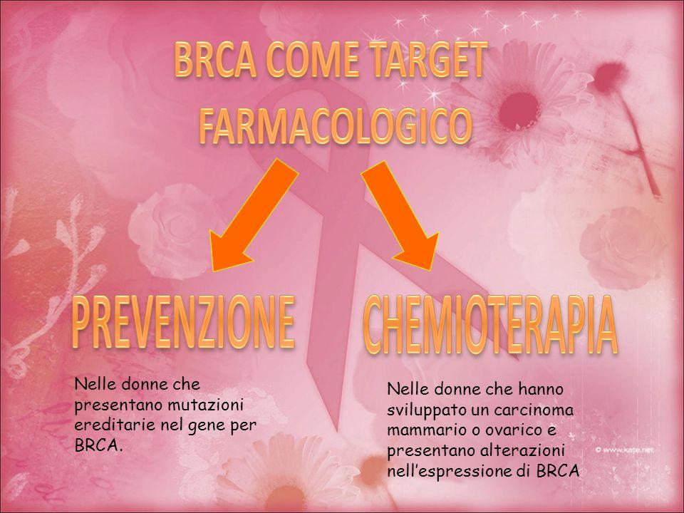 BRCA COME TARGET FARMACOLOGICO PREVENZIONE CHEMIOTERAPIA