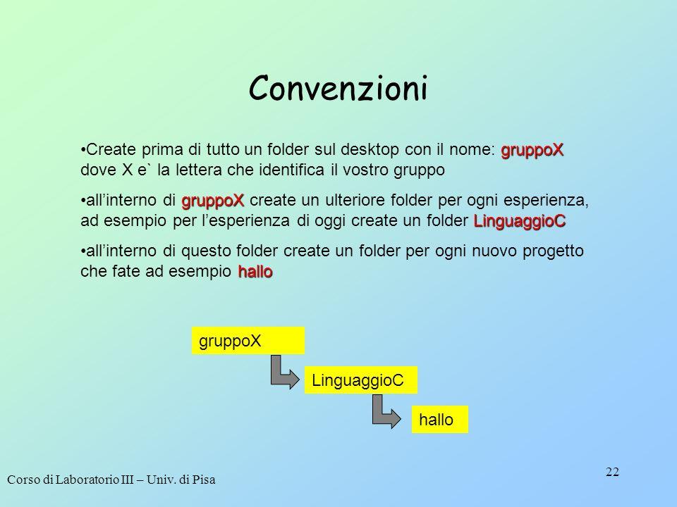Convenzioni Create prima di tutto un folder sul desktop con il nome: gruppoX dove X e` la lettera che identifica il vostro gruppo.