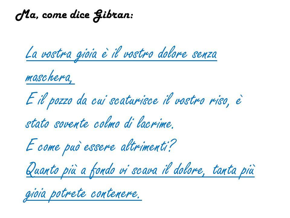 Ma, come dice Gibran: