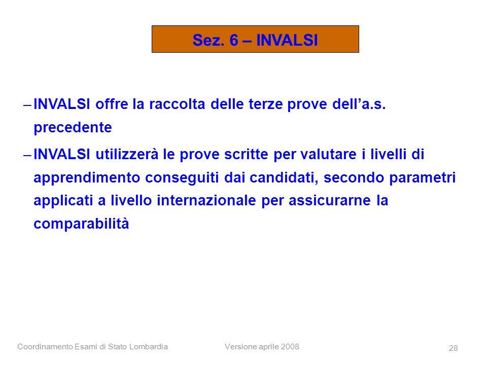 Sez. 6 – INVALSI INVALSI offre la raccolta delle terze prove dell'a.s. precedente.