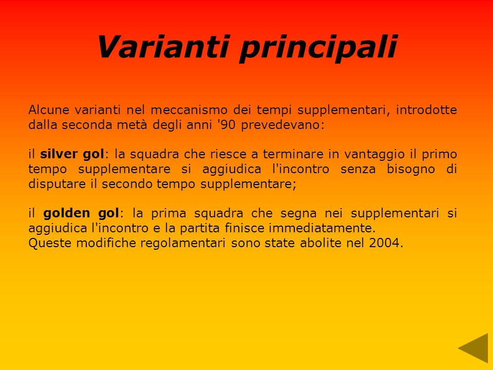 Varianti principali Alcune varianti nel meccanismo dei tempi supplementari, introdotte dalla seconda metà degli anni 90 prevedevano: