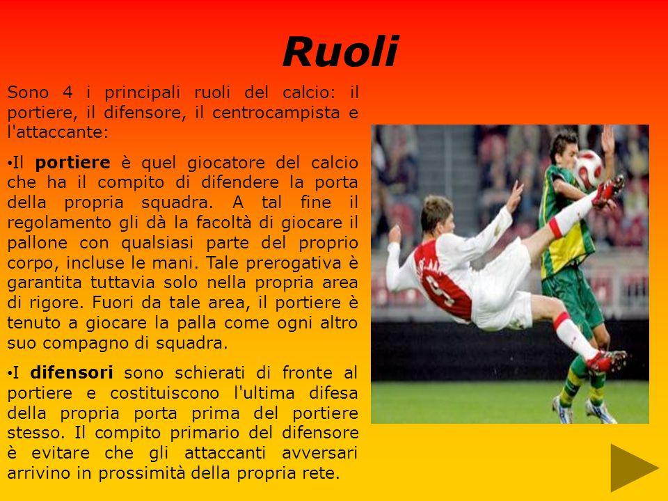 Ruoli Sono 4 i principali ruoli del calcio: il portiere, il difensore, il centrocampista e l attaccante: