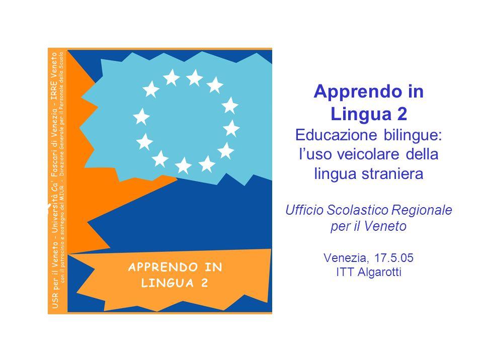 Apprendo in Lingua 2 Educazione bilingue: l'uso veicolare della lingua straniera Ufficio Scolastico Regionale per il Veneto Venezia, 17.5.05 ITT Algarotti