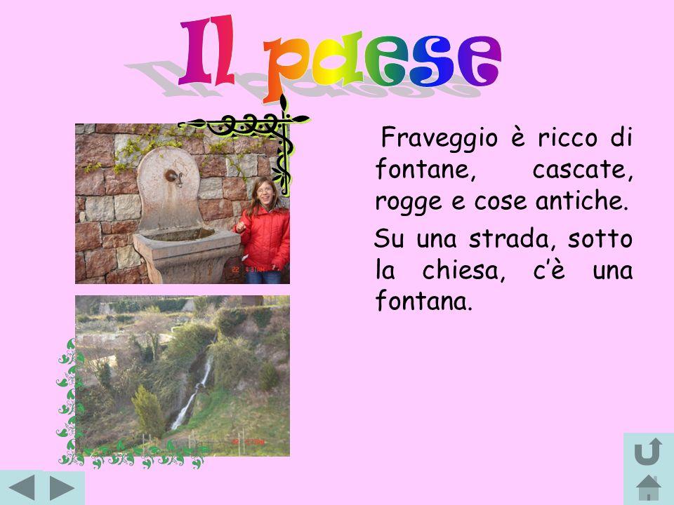 Il paese Fraveggio è ricco di fontane, cascate, rogge e cose antiche.
