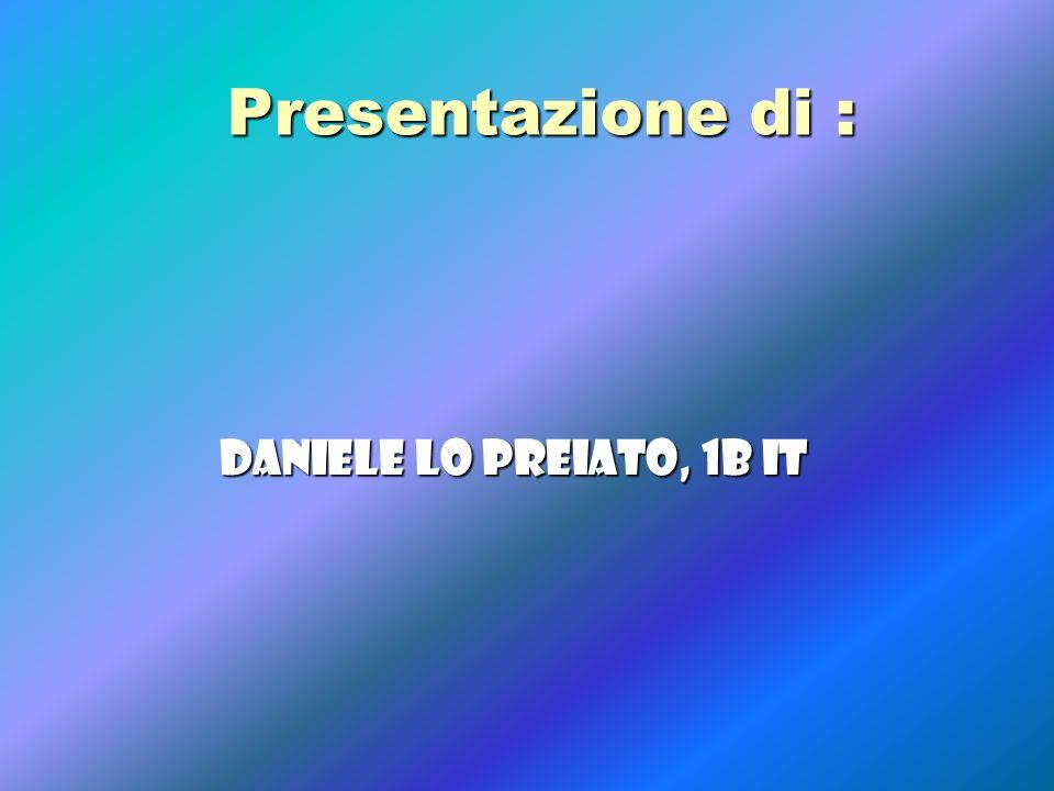 Presentazione di : Daniele Lo Preiato, 1b it