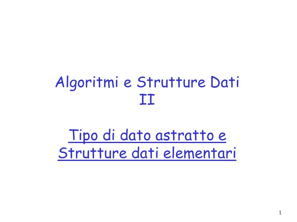 Algoritmi e Strutture Dati II Tipo di dato astratto e Strutture dati elementari