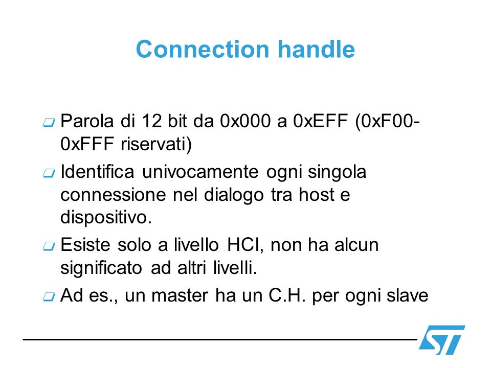 Connection handle Parola di 12 bit da 0x000 a 0xEFF (0xF00-0xFFF riservati)