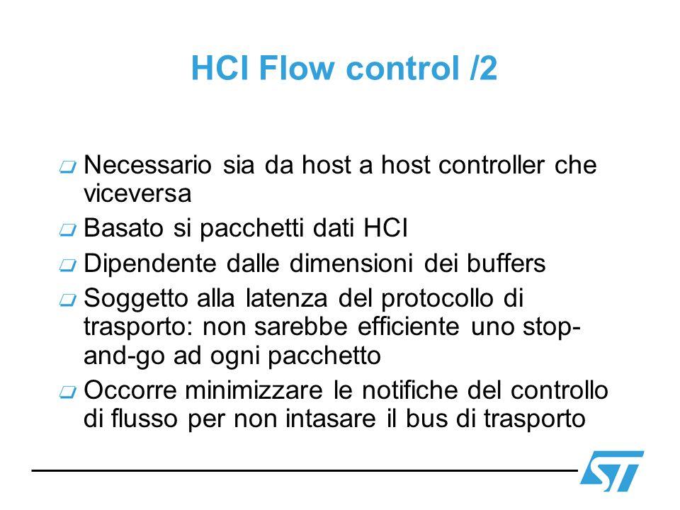HCI Flow control /2 Necessario sia da host a host controller che viceversa. Basato si pacchetti dati HCI.