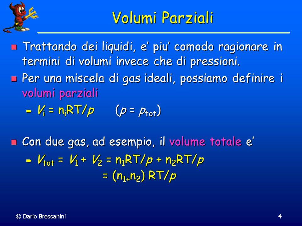 Volumi Parziali Trattando dei liquidi, e' piu' comodo ragionare in termini di volumi invece che di pressioni.