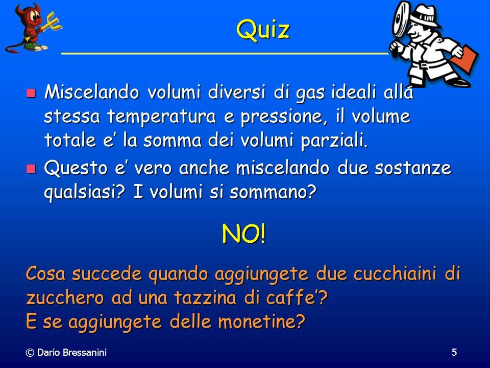 Quiz Miscelando volumi diversi di gas ideali alla stessa temperatura e pressione, il volume totale e' la somma dei volumi parziali.