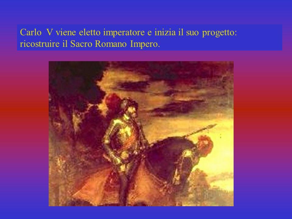 Carlo V viene eletto imperatore e inizia il suo progetto: ricostruire il Sacro Romano Impero.