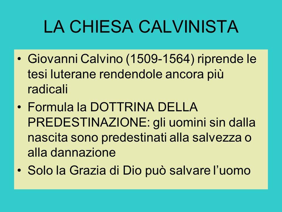 LA CHIESA CALVINISTA Giovanni Calvino (1509-1564) riprende le tesi luterane rendendole ancora più radicali.