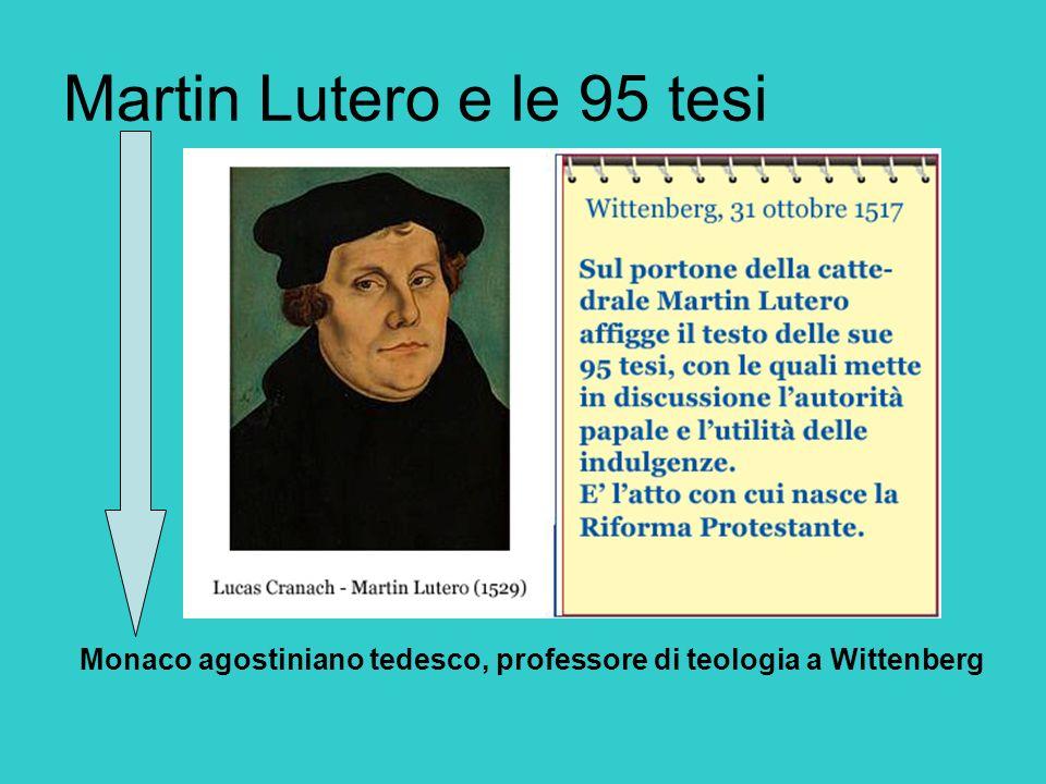 Martin Lutero e le 95 tesi Monaco agostiniano tedesco, professore di teologia a Wittenberg