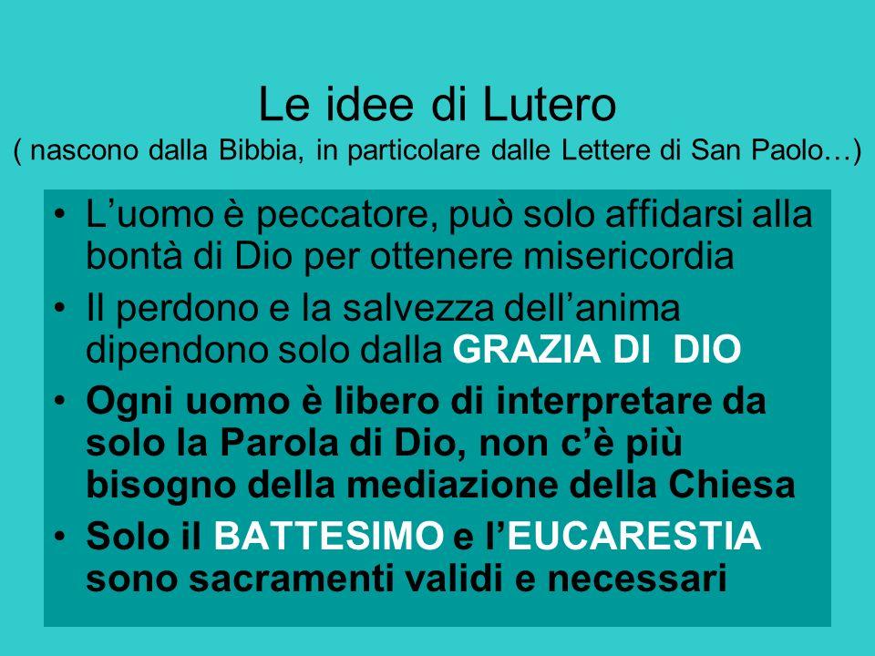 Le idee di Lutero ( nascono dalla Bibbia, in particolare dalle Lettere di San Paolo…)