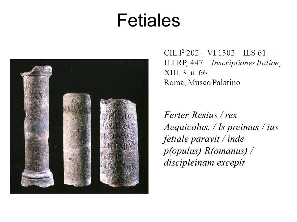 Fetiales CIL l2 202 = VI 1302 = ILS 61 = ILLRP, 447 = Inscriptiones Italiae, XIII, 3, n. 66. Roma, Museo Palatino.
