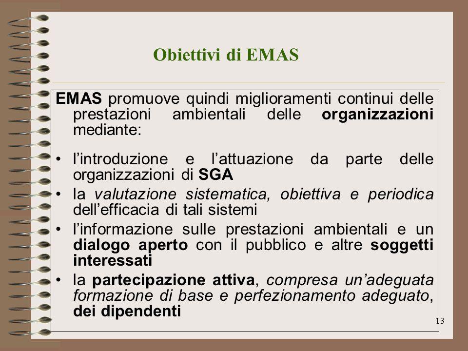 Obiettivi di EMAS EMAS promuove quindi miglioramenti continui delle prestazioni ambientali delle organizzazioni mediante:
